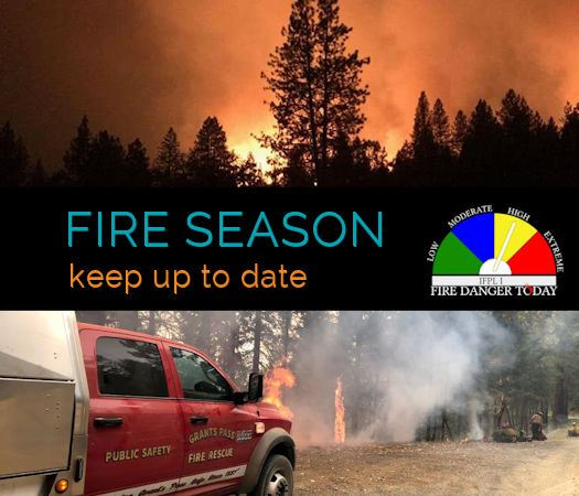 Fire Season Keep Up to Date Fire Danger High